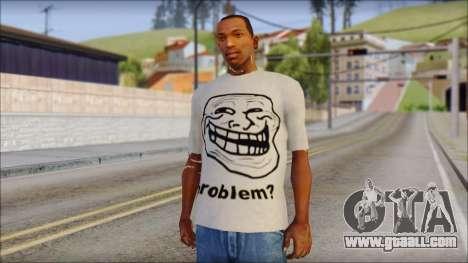 Troll problem T-Shirt for GTA San Andreas